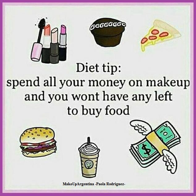 15-5 Tip para la dieta gastate la plata en maquillaje, no te va a quedar para comprar comida. De nada!