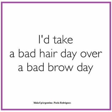 17-4 Prefiero un día de mal pelo a un día de malas cejas