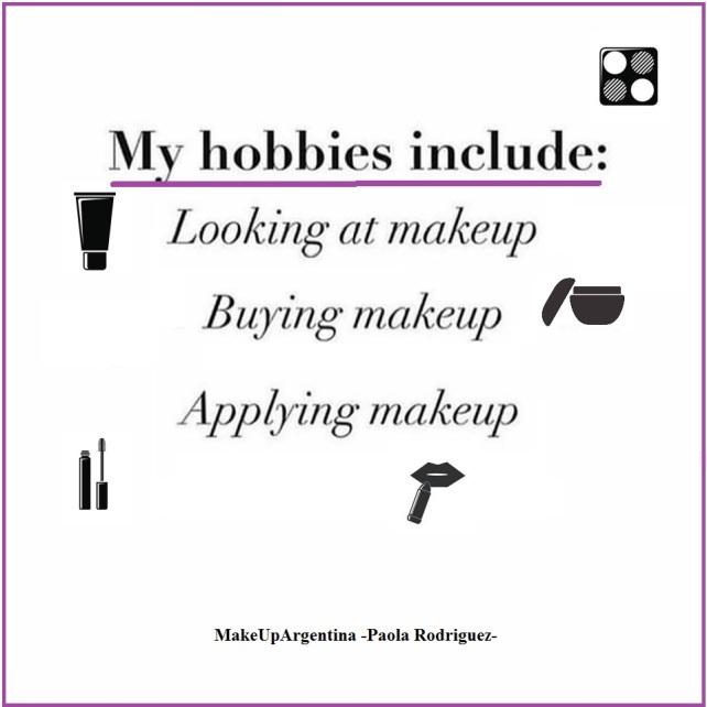 6-11 mis hobbies incluyen mirar maquillaje, comprar maquillaje, aplicar maquillaje
